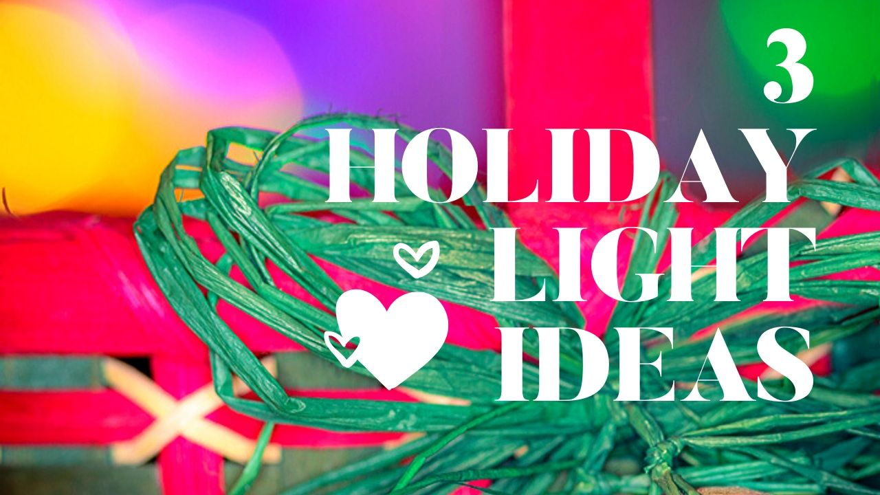 3 holiday light ideas