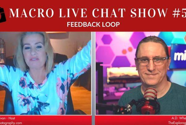 macro photography live chat show feedback loop